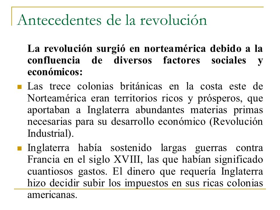 Antecedentes de la revolución La revolución surgió en norteamérica debido a la confluencia de diversos factores sociales y económicos: Las trece colon