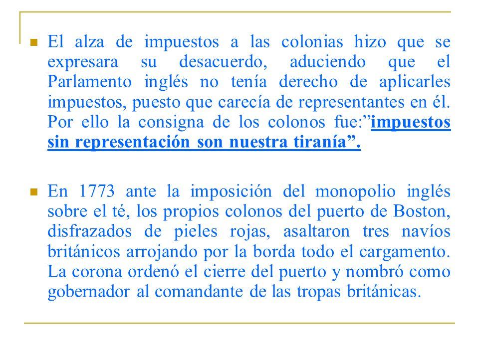 El alza de impuestos a las colonias hizo que se expresara su desacuerdo, aduciendo que el Parlamento inglés no tenía derecho de aplicarles impuestos,