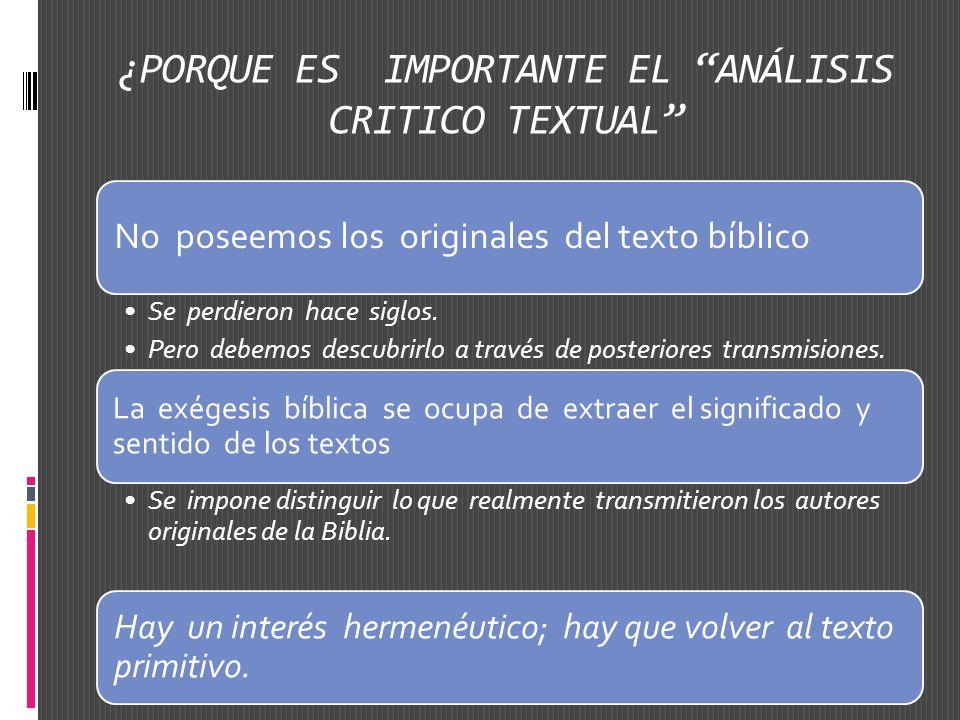 ¿PORQUE ES IMPORTANTE EL ANÁLISIS CRITICO TEXTUAL No poseemos los originales del texto bíblico Se perdieron hace siglos. Pero debemos descubrirlo a tr