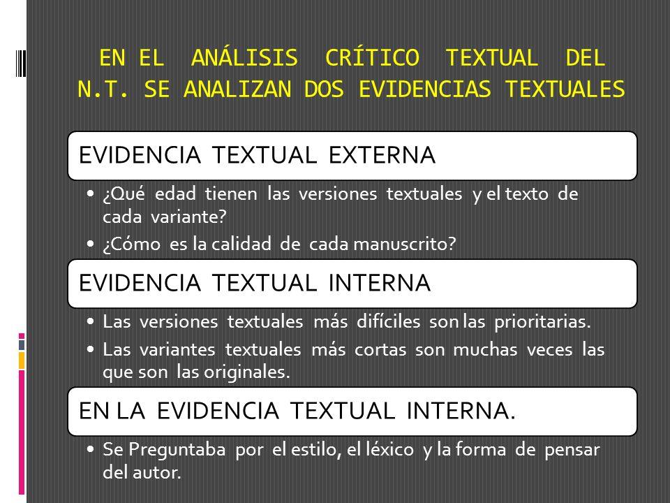 EN EL ANÁLISIS CRÍTICO TEXTUAL DEL N.T. SE ANALIZAN DOS EVIDENCIAS TEXTUALES EVIDENCIA TEXTUAL EXTERNA ¿Qué edad tienen las versiones textuales y el t