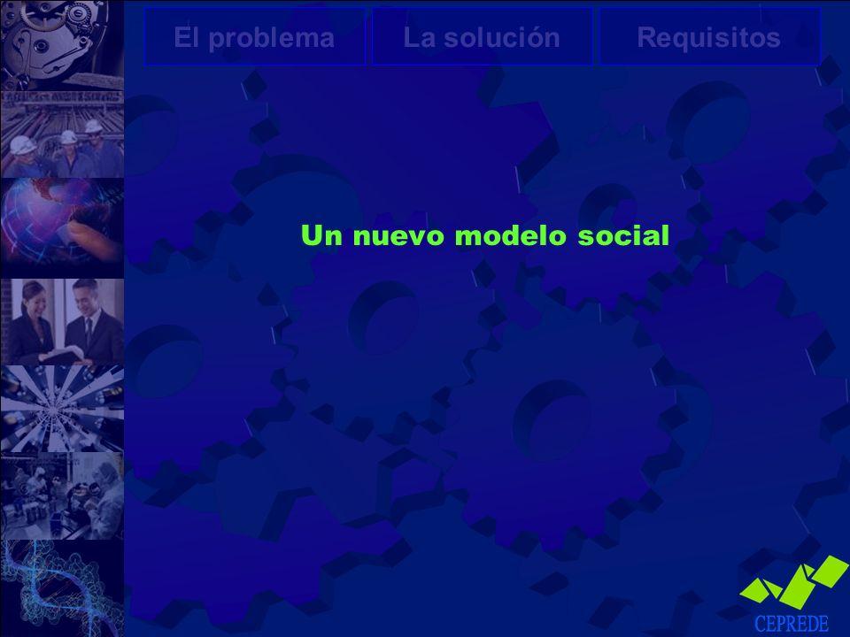 Un nuevo modelo social El problemaLa soluciónRequisitos