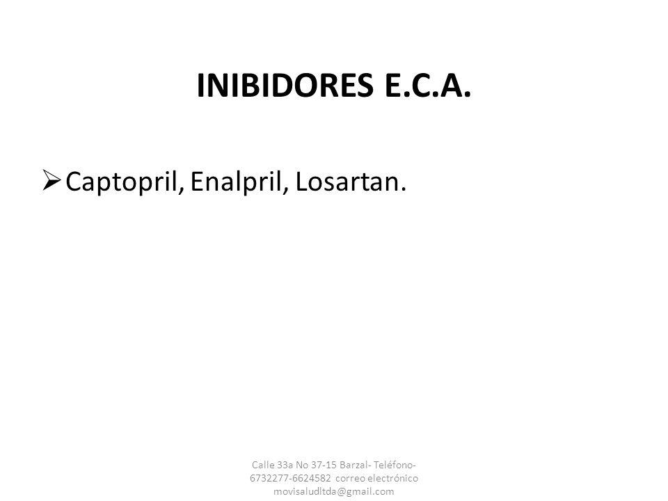 INIBIDORES E.C.A. Captopril, Enalpril, Losartan. Calle 33a No 37-15 Barzal- Teléfono- 6732277-6624582 correo electrónico movisaludltda@gmail.com