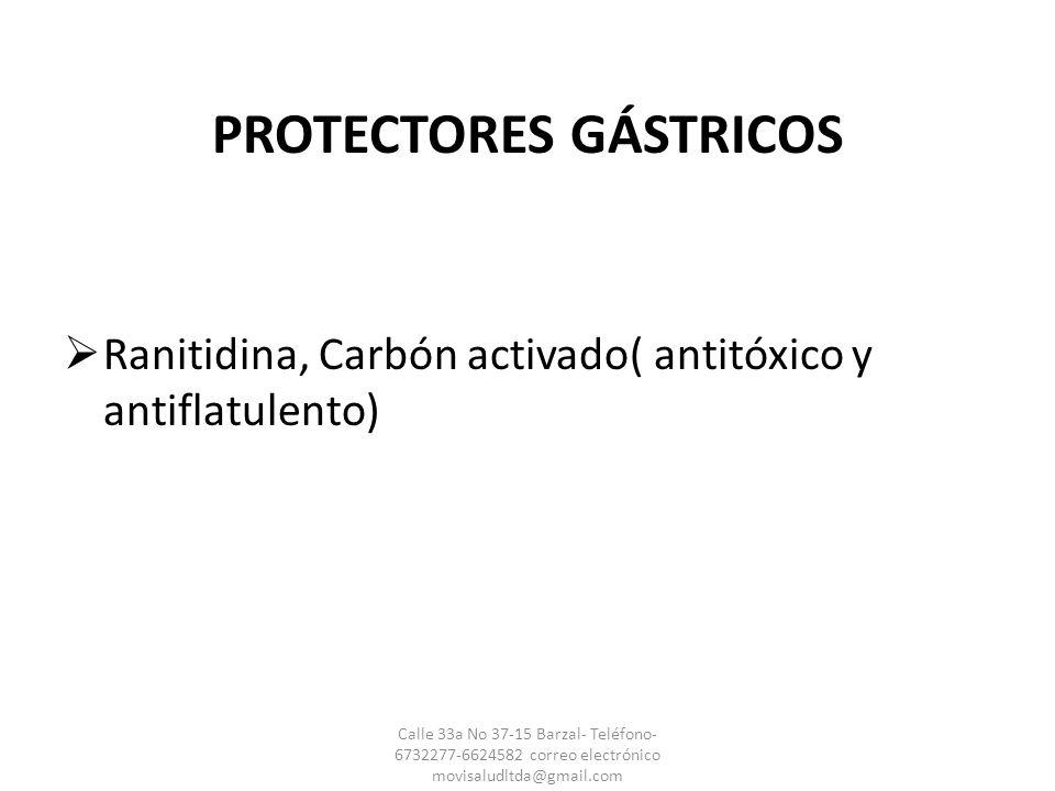 PROTECTORES GÁSTRICOS Ranitidina, Carbón activado( antitóxico y antiflatulento) Calle 33a No 37-15 Barzal- Teléfono- 6732277-6624582 correo electrónic