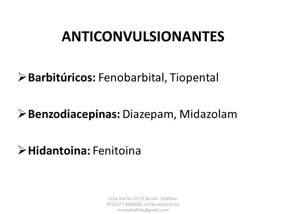 ANTICONVULSIONANTES Barbitúricos: Fenobarbital, Tiopental Benzodiacepinas: Diazepam, Midazolam Hidantoina: Fenitoina Calle 33a No 37-15 Barzal- Teléfo