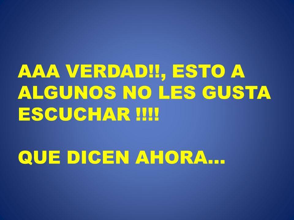 AAA VERDAD!!, ESTO A ALGUNOS NO LES GUSTA ESCUCHAR !!!! QUE DICEN AHORA…