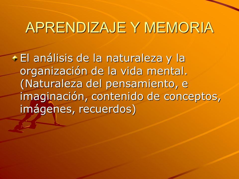 APRENDIZAJE Y MEMORIA El análisis de la naturaleza y la organización de la vida mental. (Naturaleza del pensamiento, e imaginación, contenido de conce