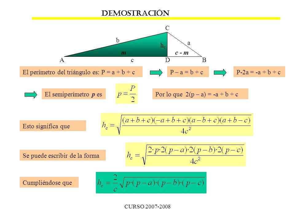 CURSO 2007-2008 AB C hchc a b c DEMOSTRACIÓN mc - m D El perímetro del triángulo es: P = a + b + cP – a = b + cP-2a = -a + b + c El semiperímetro p es