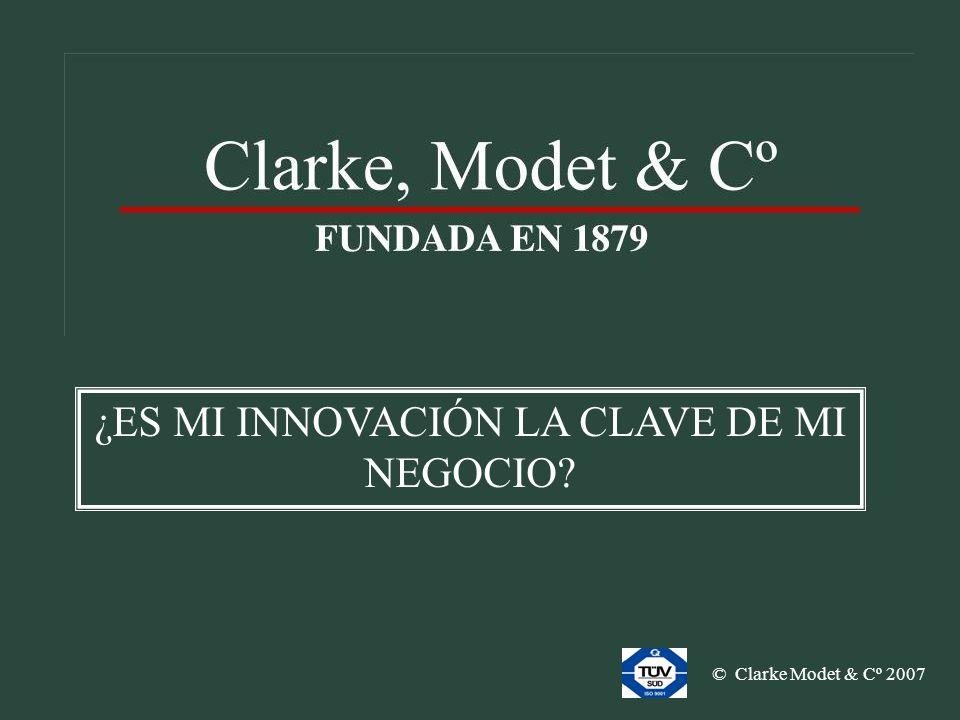 © Clarke Modet & Cº 2007 ¿ES MI INNOVACIÓN LA CLAVE DE MI NEGOCIO