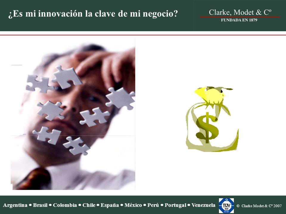 Argentina Brasil Colombia Chile España México Perú Portugal Venezuela © Clarke Modet & Cº 2007 ¿Es mi innovación la clave de mi negocio.