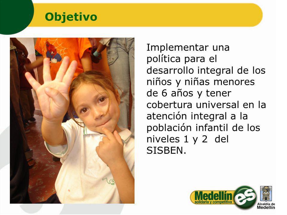 Implementar una política para el desarrollo integral de los niños y niñas menores de 6 años y tener cobertura universal en la atención integral a la p