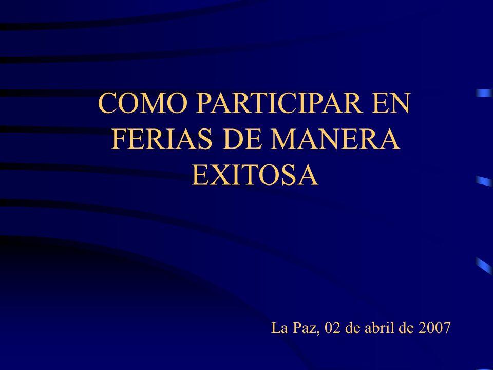 La Paz, 02 de abril de 2007 COMO PARTICIPAR EN FERIAS DE MANERA EXITOSA