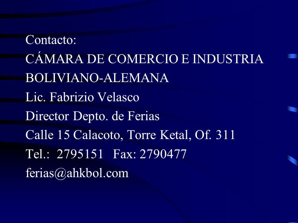Contacto: CÁMARA DE COMERCIO E INDUSTRIA BOLIVIANO-ALEMANA Lic. Fabrizio Velasco Director Depto. de Ferias Calle 15 Calacoto, Torre Ketal, Of. 311 Tel