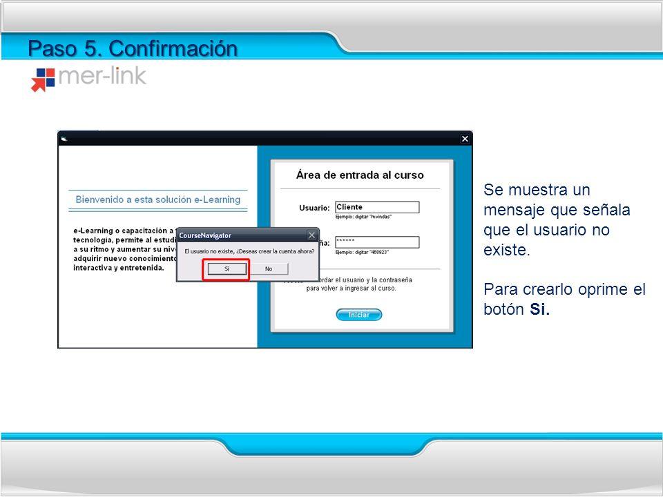 Paso 5. Confirmación Se muestra un mensaje que señala que el usuario no existe. Para crearlo oprime el botón Si.
