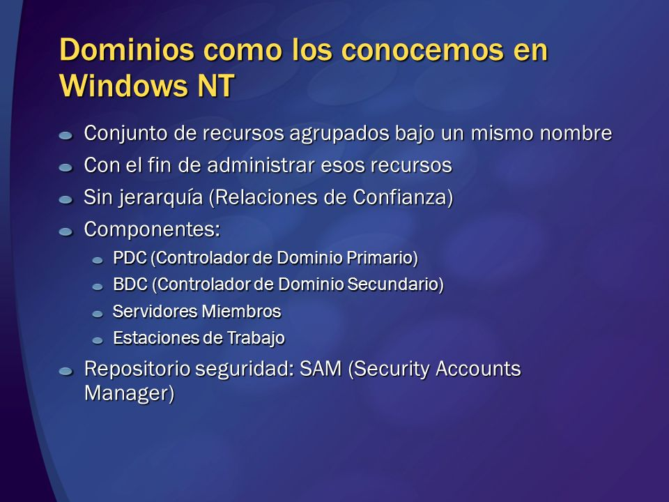 Dominios como los conocemos en Windows NT Conjunto de recursos agrupados bajo un mismo nombre Con el fin de administrar esos recursos Sin jerarquía (R