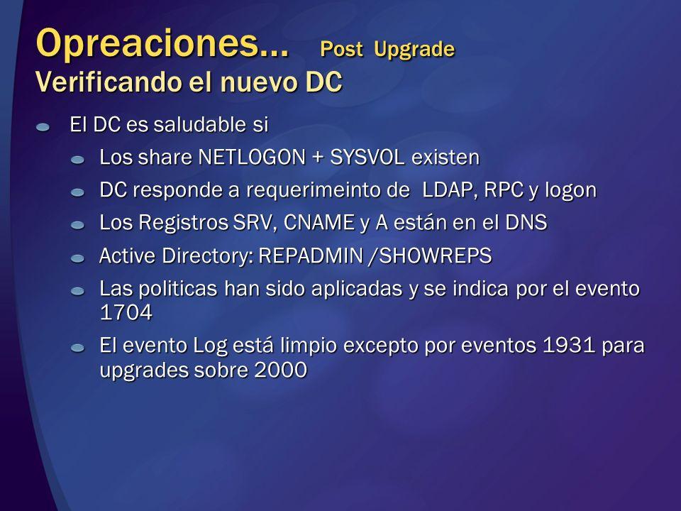 Opreaciones… Post Upgrade Verificando el nuevo DC El DC es saludable si Los share NETLOGON + SYSVOL existen DC responde a requerimeinto de LDAP, RPC y