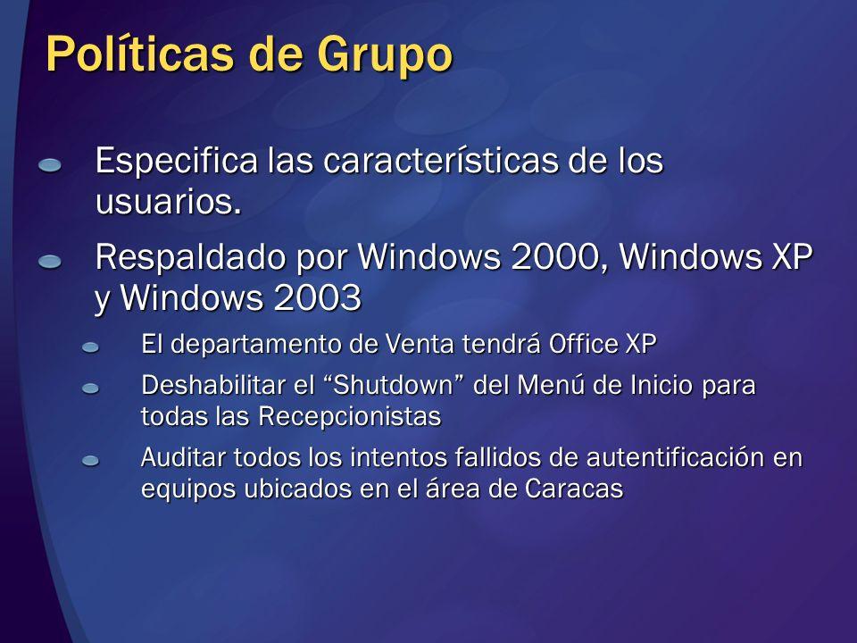 Políticas de Grupo Especifica las características de los usuarios. Respaldado por Windows 2000, Windows XP y Windows 2003 El departamento de Venta ten