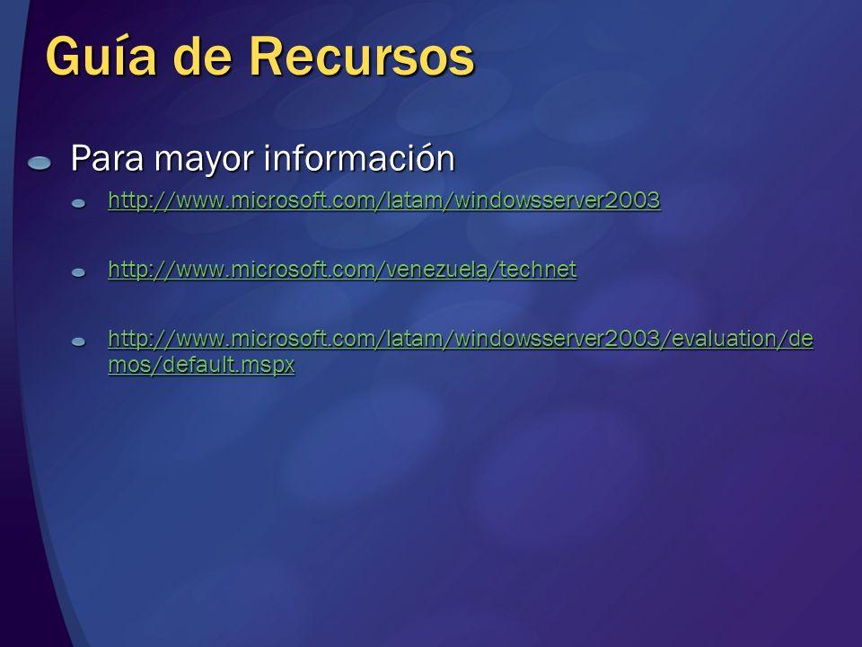 Guía de Recursos Para mayor información http://www.microsoft.com/latam/windowsserver2003 http://www.microsoft.com/venezuela/technet http://www.microso