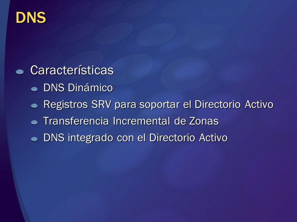 DNS Características DNS Dinámico Registros SRV para soportar el Directorio Activo Transferencia Incremental de Zonas DNS integrado con el Directorio A