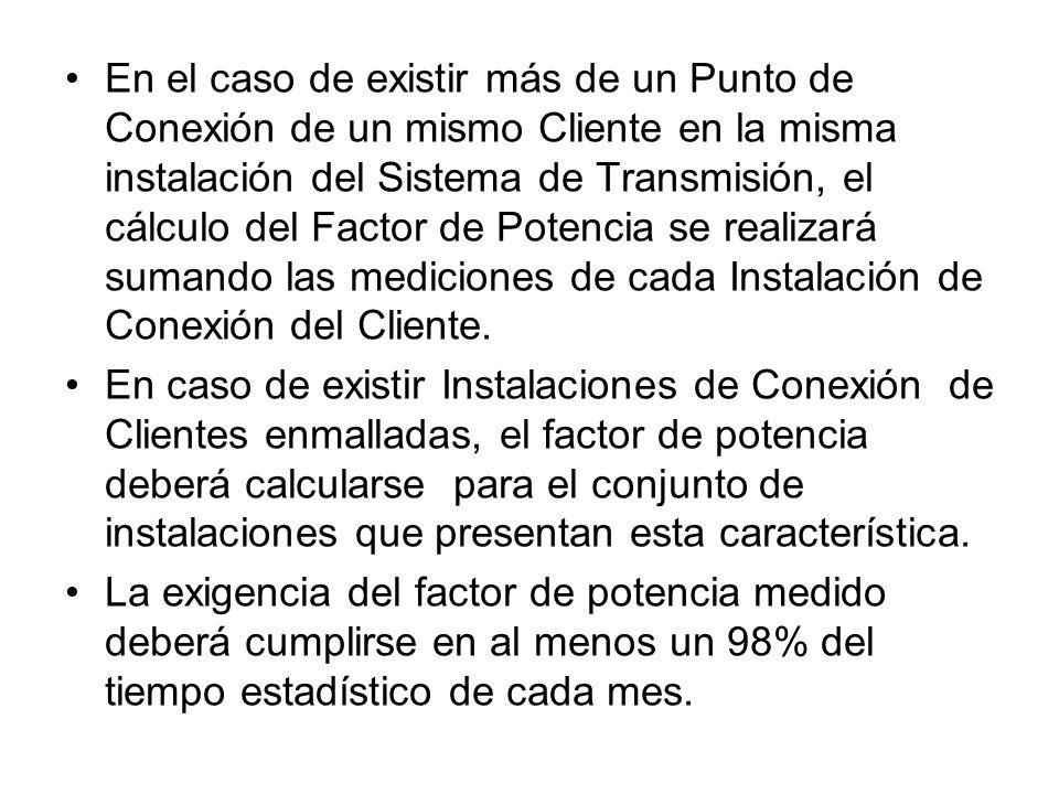 En el caso de existir más de un Punto de Conexión de un mismo Cliente en la misma instalación del Sistema de Transmisión, el cálculo del Factor de Pot