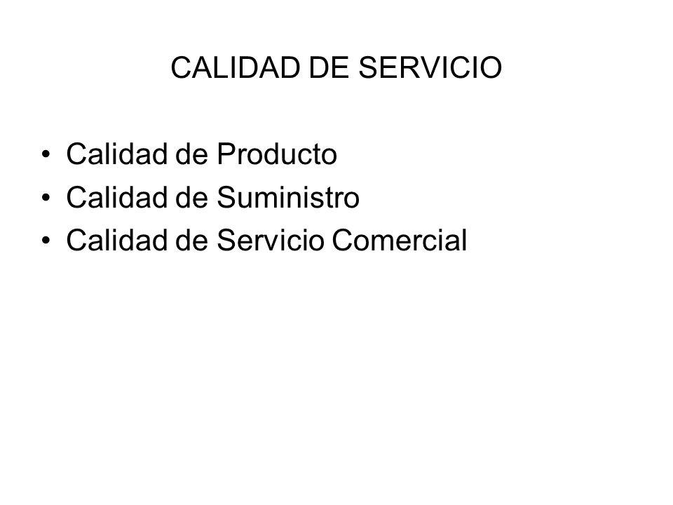 CALIDAD DE SERVICIO Calidad de Producto Calidad de Suministro Calidad de Servicio Comercial