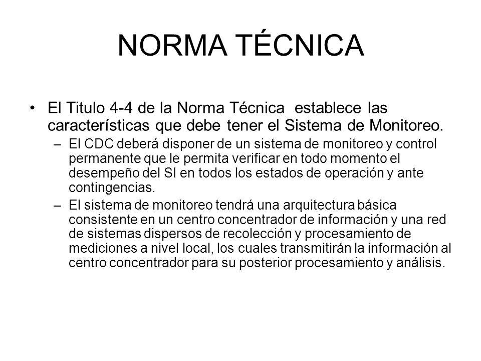 El Titulo 4-4 de la Norma Técnica establece las características que debe tener el Sistema de Monitoreo. –El CDC deberá disponer de un sistema de monit