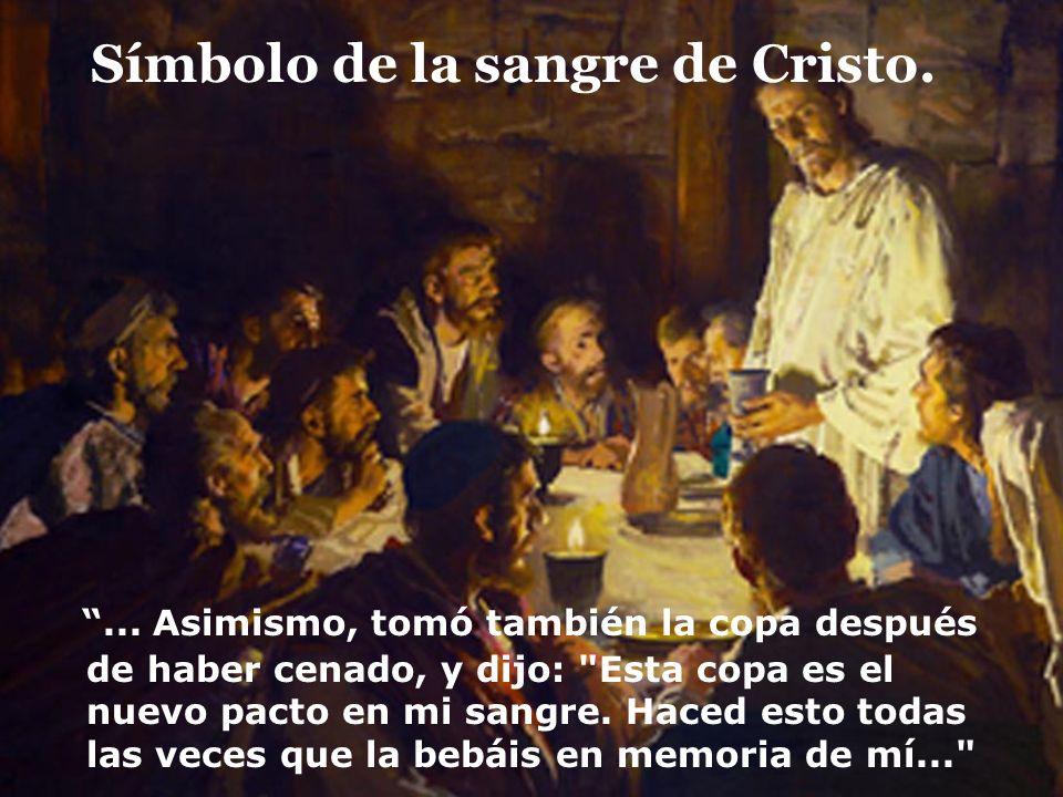 Símbolo de la sangre de Cristo.... Asimismo, tomó también la copa después de haber cenado, y dijo: