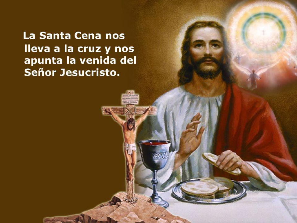 La Santa Cena nos lleva a la cruz y nos apunta la venida del Señor Jesucristo.
