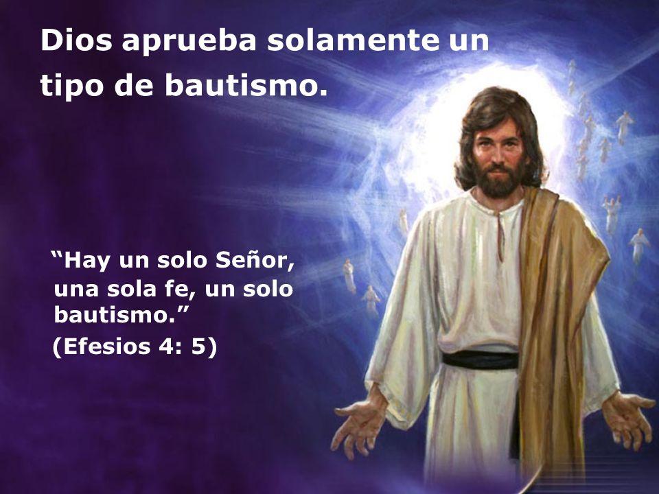 Dios aprueba solamente un tipo de bautismo. Hay un solo Señor, una sola fe, un solo bautismo. (Efesios 4: 5)