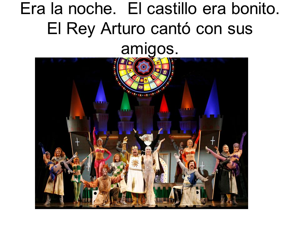 Era la noche. El castillo era bonito. El Rey Arturo cantó con sus amigos.
