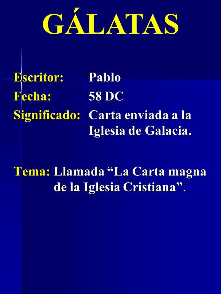 GÁLATAS Escritor:Pablo Fecha:58 DC Significado:Carta enviada a la Iglesia de Galacia. Tema:Llamada La Carta magna de la Iglesia Cristiana.