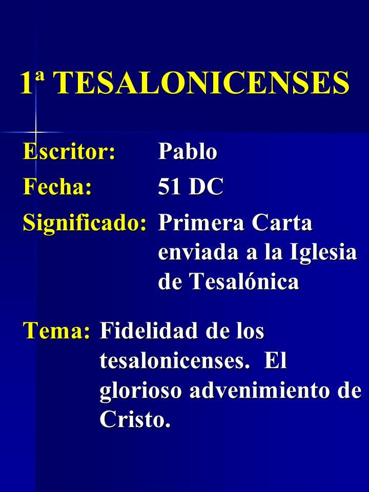 Escritor:Pablo Fecha:51 DC Significado:Primera Carta enviada a la Iglesia de Tesalónica 1ª TESALONICENSES Tema:Fidelidad de los tesalonicenses. El glo