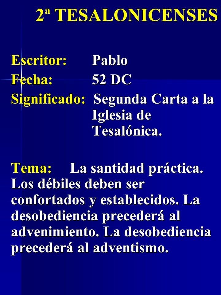 Escritor:Pablo Fecha:52 DC Significado: Segunda Carta a la Iglesia de Tesalónica. 2ª TESALONICENSES Tema:La santidad práctica. Los débiles deben ser c