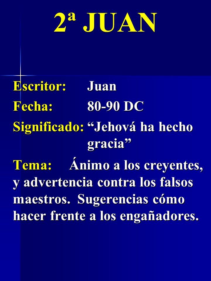 Escritor:Juan Fecha:80-90 DC Significado:Jehová ha hecho gracia 2ª JUAN Tema:Ánimo a los creyentes, y advertencia contra los falsos maestros. Sugerenc