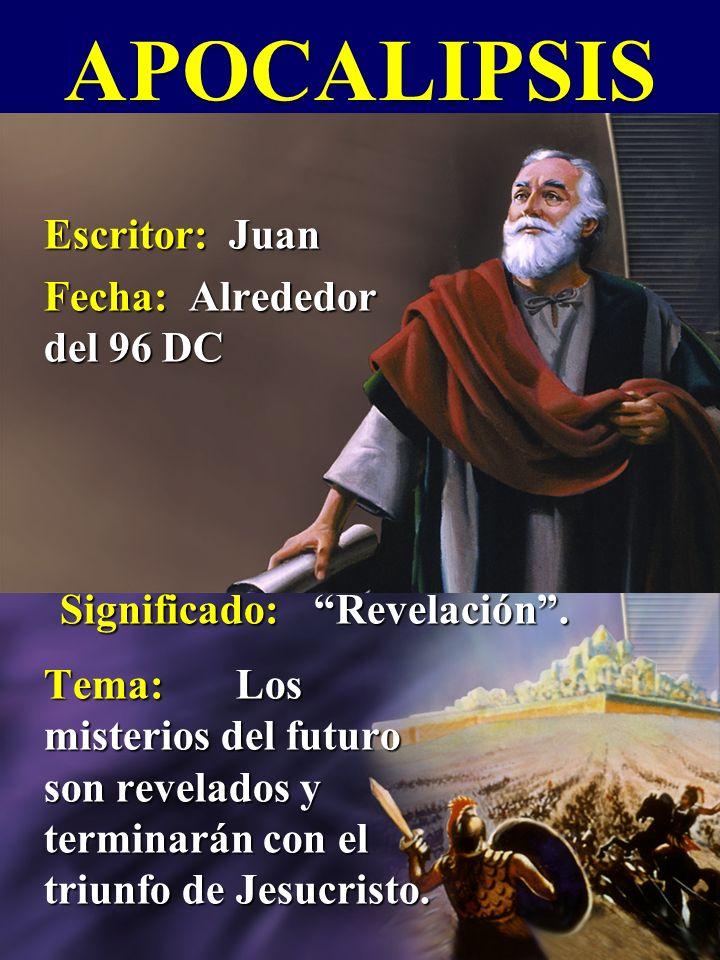 Escritor: Juan Fecha: Alrededor del 96 DC APOCALIPSIS Significado:Revelación. Tema:Los misterios del futuro son revelados y terminarán con el triunfo