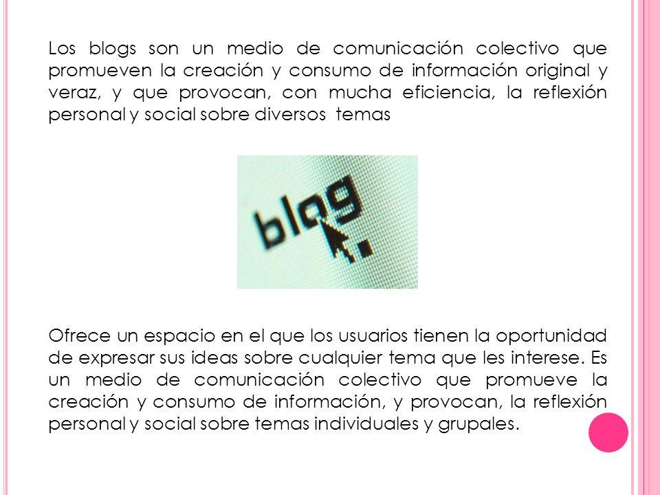 Los blogs son un medio de comunicación colectivo que promueven la creación y consumo de información original y veraz, y que provocan, con mucha eficie