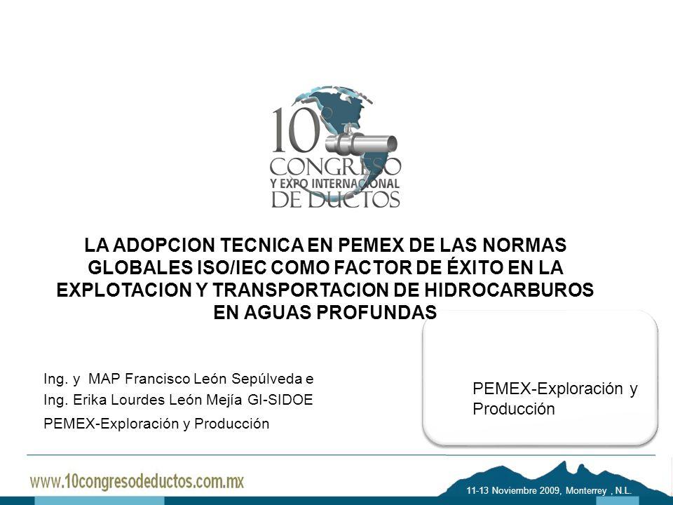 11-13 Noviembre 2009, Monterrey, N.L. PEMEX-Exploración y Producción Monterrey, N.L11 -13 Noviembre 2009 LA ADOPCION TECNICA EN PEMEX DE LAS NORMAS GL