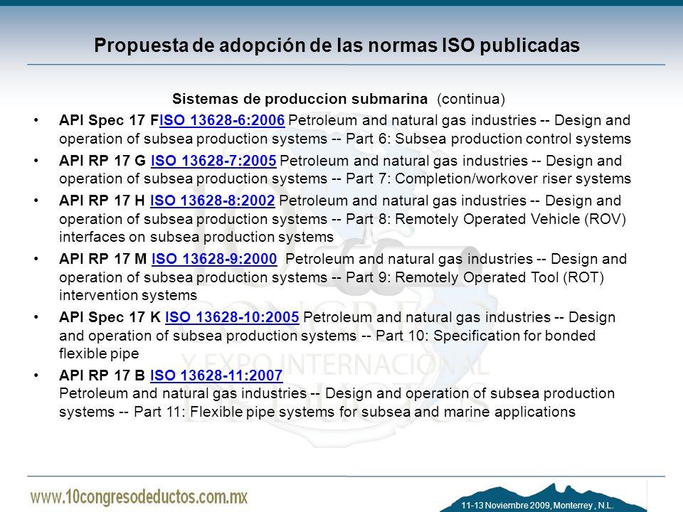 11-13 Noviembre 2009, Monterrey, N.L. Propuesta de adopción de las normas ISO publicadas Sistemas de produccion submarina (continua) API Spec 17 FISO