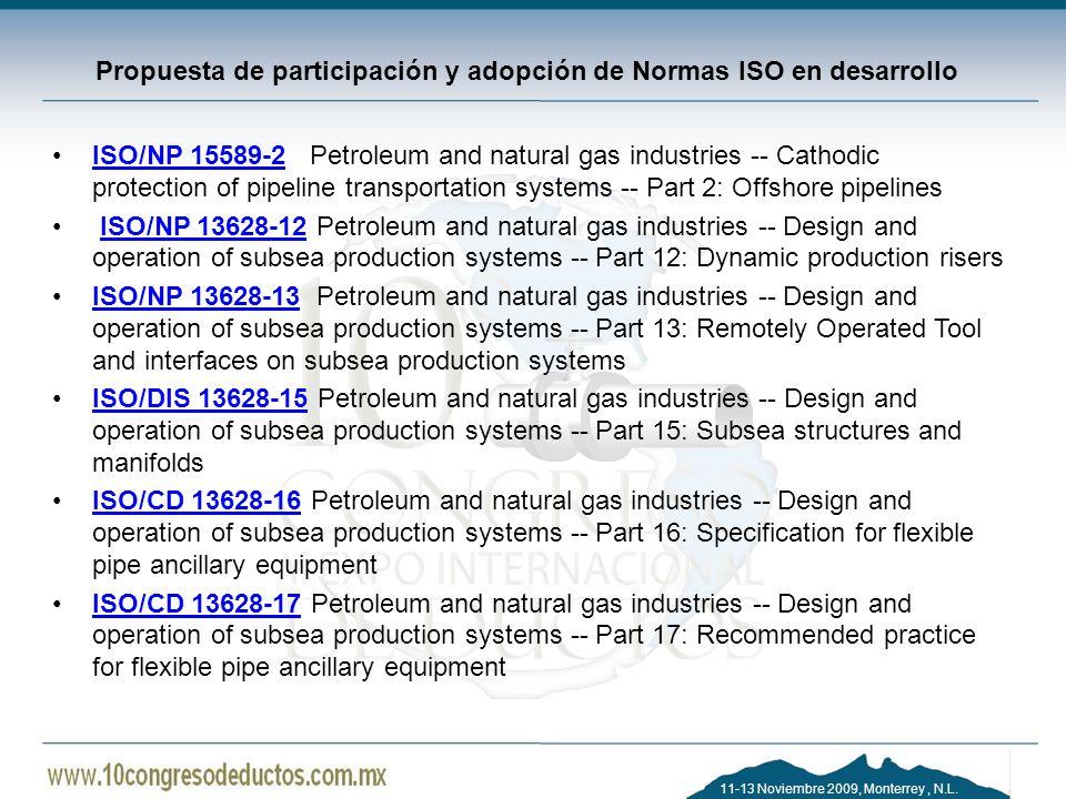11-13 Noviembre 2009, Monterrey, N.L. Propuesta de participación y adopción de Normas ISO en desarrollo ISO/NP 15589-2 Petroleum and natural gas indus