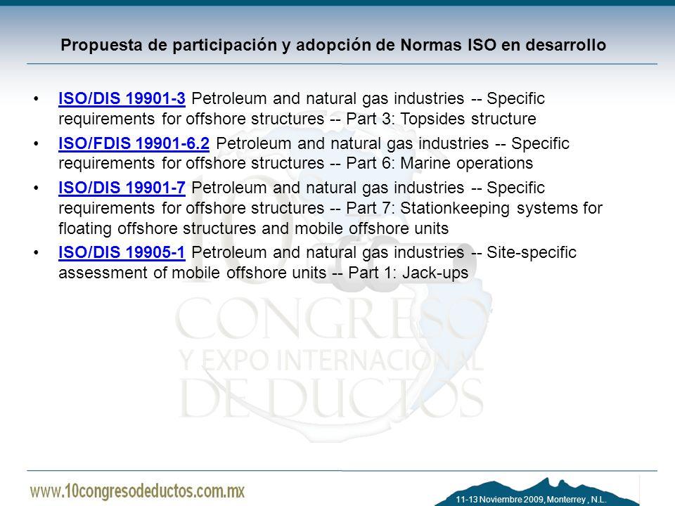 11-13 Noviembre 2009, Monterrey, N.L. Propuesta de participación y adopción de Normas ISO en desarrollo ISO/DIS 19901-3 Petroleum and natural gas indu