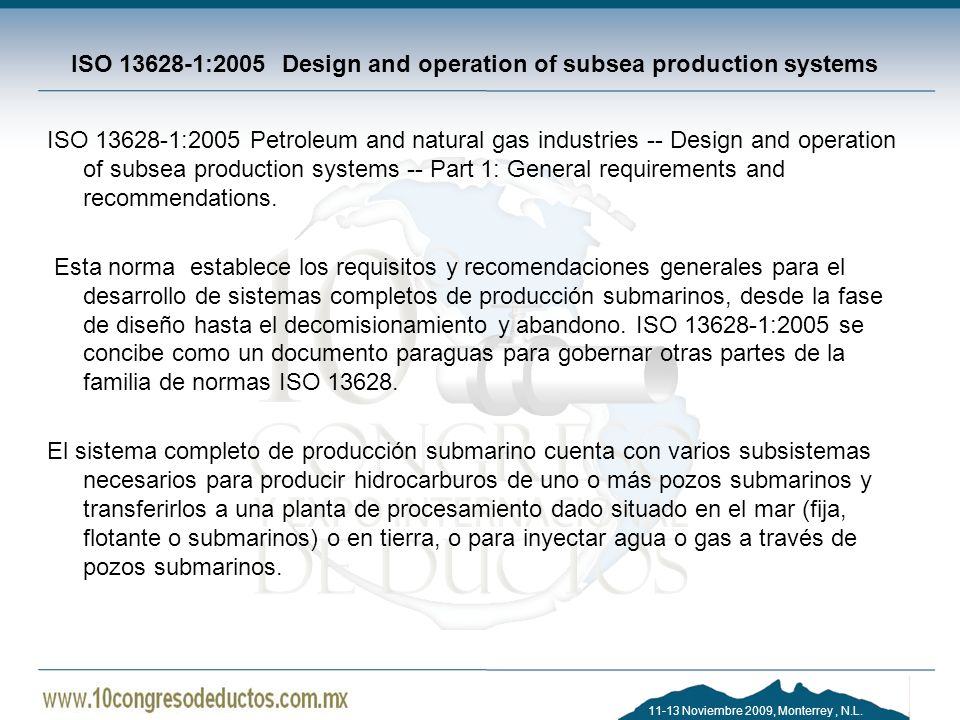 11-13 Noviembre 2009, Monterrey, N.L. ISO 13628-1:2005 Design and operation of subsea production systems ISO 13628-1:2005 Petroleum and natural gas in