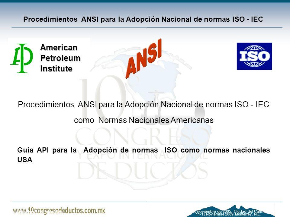 11-13 Noviembre 2009, Monterrey, N.L. Procedimientos ANSI para la Adopción Nacional de normas ISO - IEC Procedimientos ANSI para la Adopción Nacional