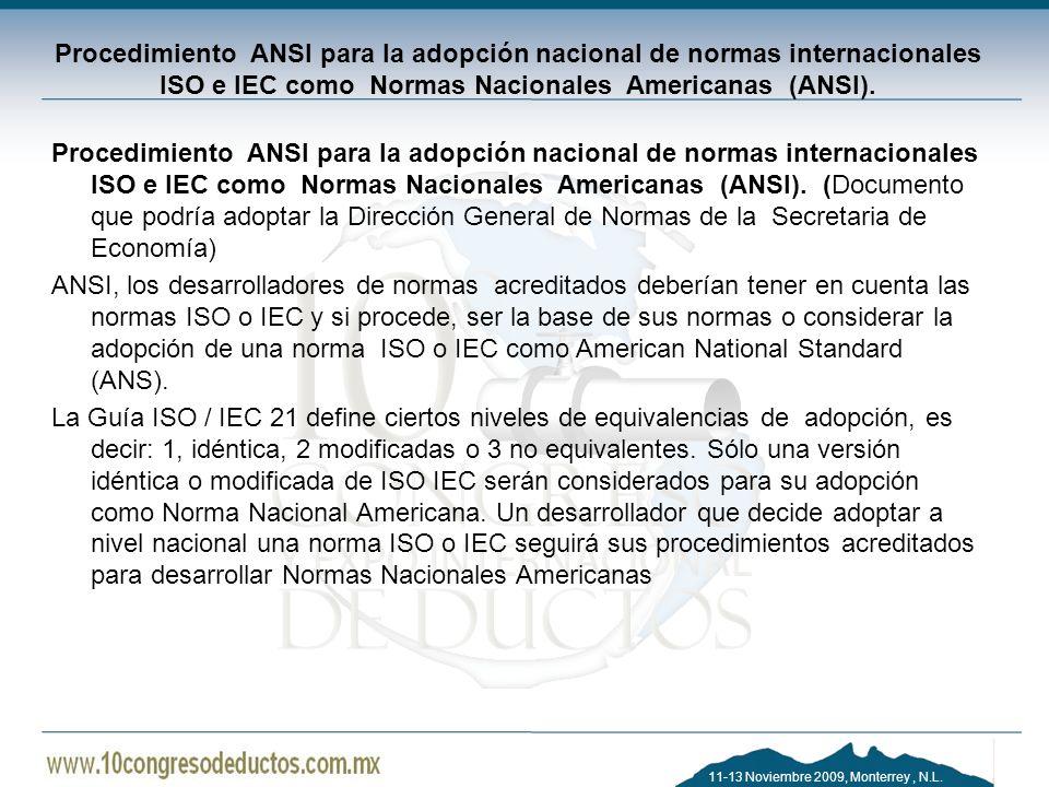 11-13 Noviembre 2009, Monterrey, N.L. Procedimiento ANSI para la adopción nacional de normas internacionales ISO e IEC como Normas Nacionales American