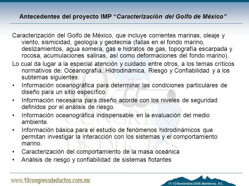 11-13 Noviembre 2009, Monterrey, N.L. Antecedentes del proyecto IMP Caracterización del Golfo de México Caracterización del Golfo de México, que inclu
