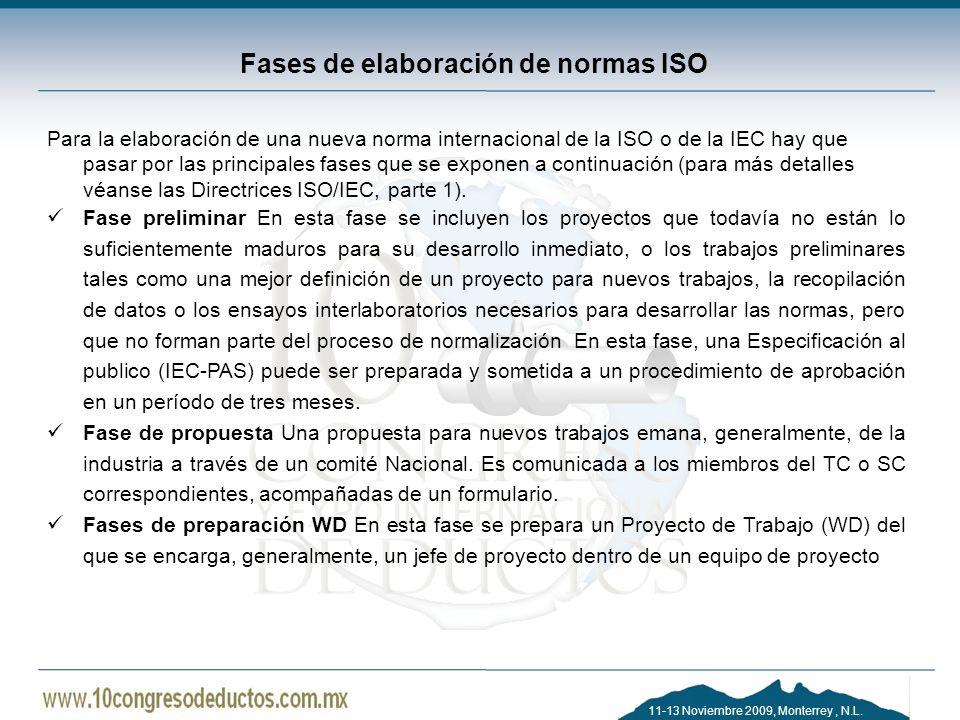 11-13 Noviembre 2009, Monterrey, N.L. Fases de elaboración de normas ISO Para la elaboración de una nueva norma internacional de la ISO o de la IEC ha