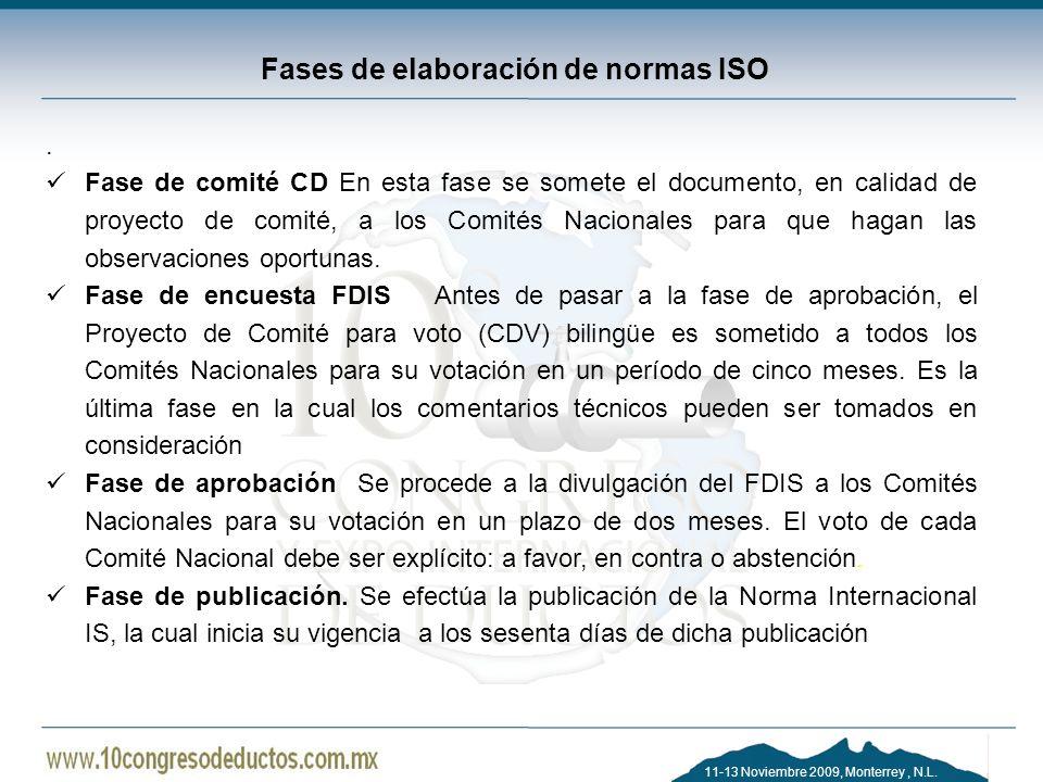11-13 Noviembre 2009, Monterrey, N.L. Fases de elaboración de normas ISO. Fase de comité CD En esta fase se somete el documento, en calidad de proyect