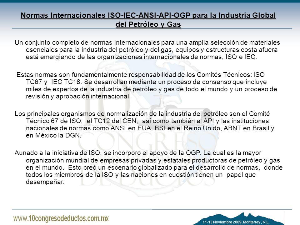 11-13 Noviembre 2009, Monterrey, N.L. Normas Internacionales ISO-IEC-ANSI-API-OGP para la Industria Global del Petróleo y Gas Un conjunto completo de