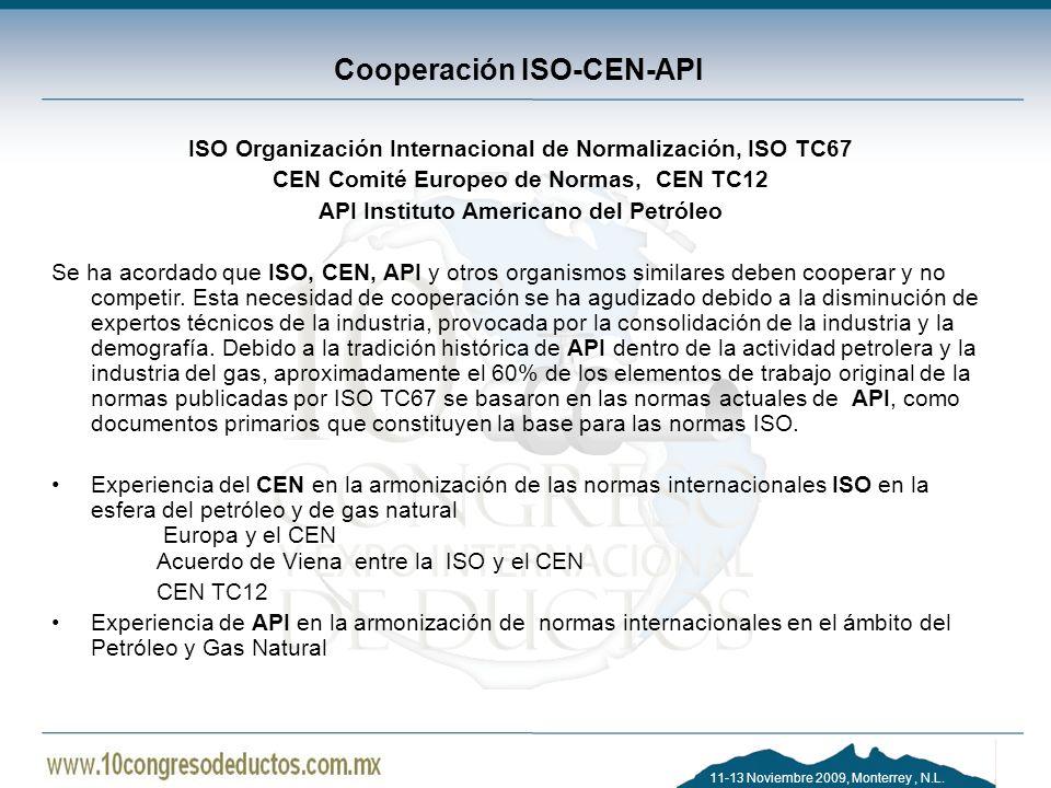 11-13 Noviembre 2009, Monterrey, N.L. Cooperación ISO-CEN-API ISO Organización Internacional de Normalización, ISO TC67 CEN Comité Europeo de Normas,