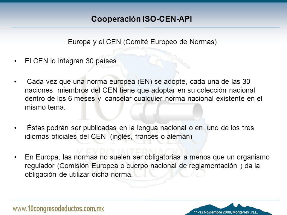 11-13 Noviembre 2009, Monterrey, N.L. Cooperación ISO-CEN-API Europa y el CEN (Comité Europeo de Normas) El CEN lo integran 30 países Cada vez que una