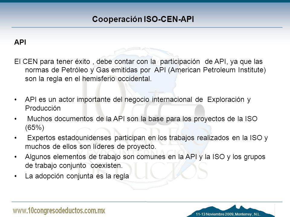 11-13 Noviembre 2009, Monterrey, N.L. Cooperación ISO-CEN-API API El CEN para tener éxito, debe contar con la participación de API, ya que las normas