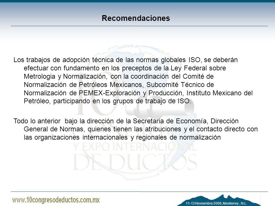 11-13 Noviembre 2009, Monterrey, N.L. Recomendaciones Los trabajos de adopción técnica de las normas globales ISO, se deberán efectuar con fundamento